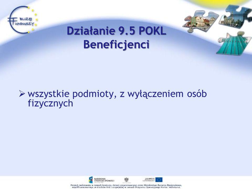 Działanie 9.5 POKL Beneficjenci