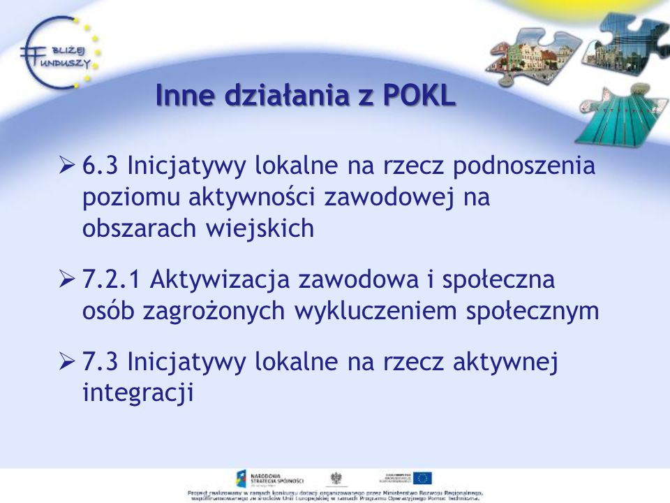 Inne działania z POKL 6.3 Inicjatywy lokalne na rzecz podnoszenia poziomu aktywności zawodowej na obszarach wiejskich.