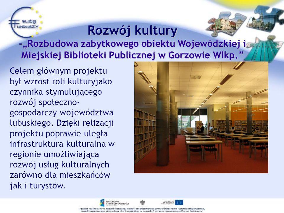 """Rozwój kultury -""""Rozbudowa zabytkowego obiektu Wojewódzkiej i Miejskiej Biblioteki Publicznej w Gorzowie Wlkp."""