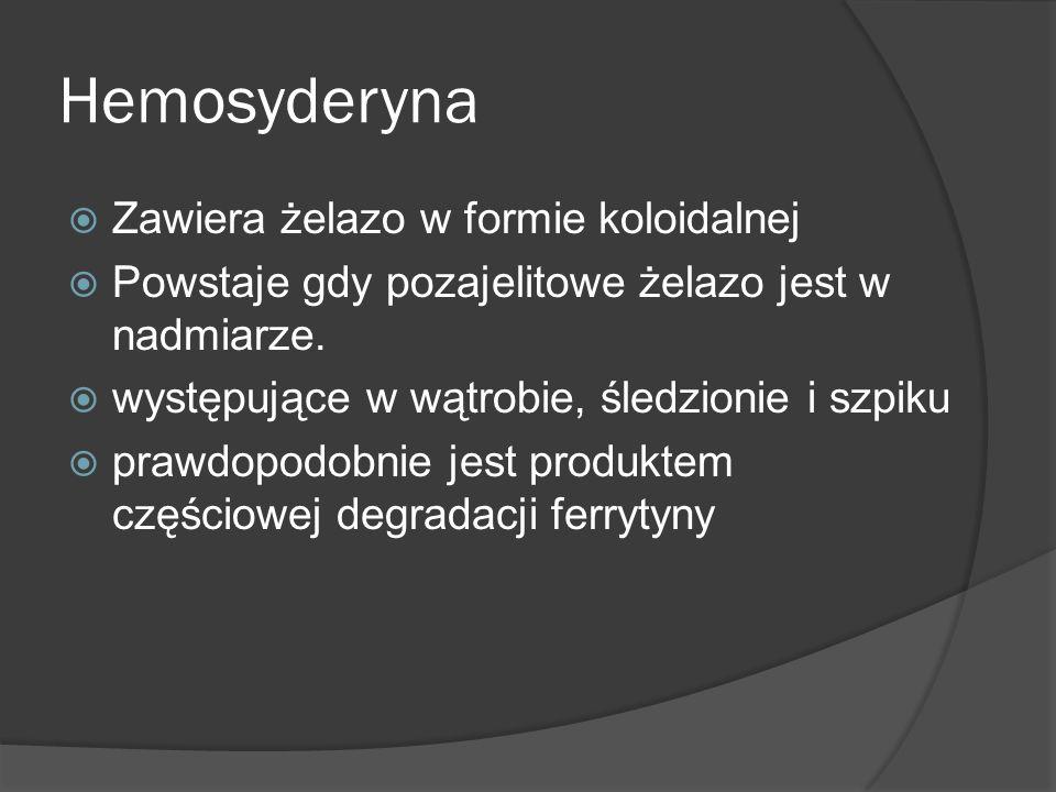 Hemosyderyna Zawiera żelazo w formie koloidalnej