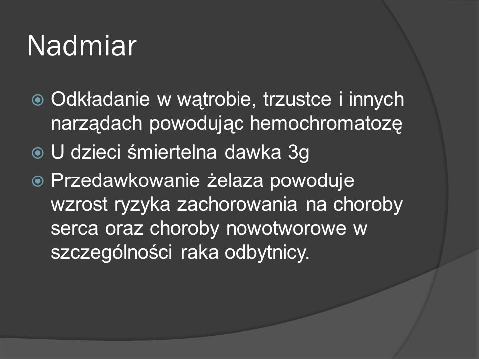 NadmiarOdkładanie w wątrobie, trzustce i innych narządach powodując hemochromatozę. U dzieci śmiertelna dawka 3g.