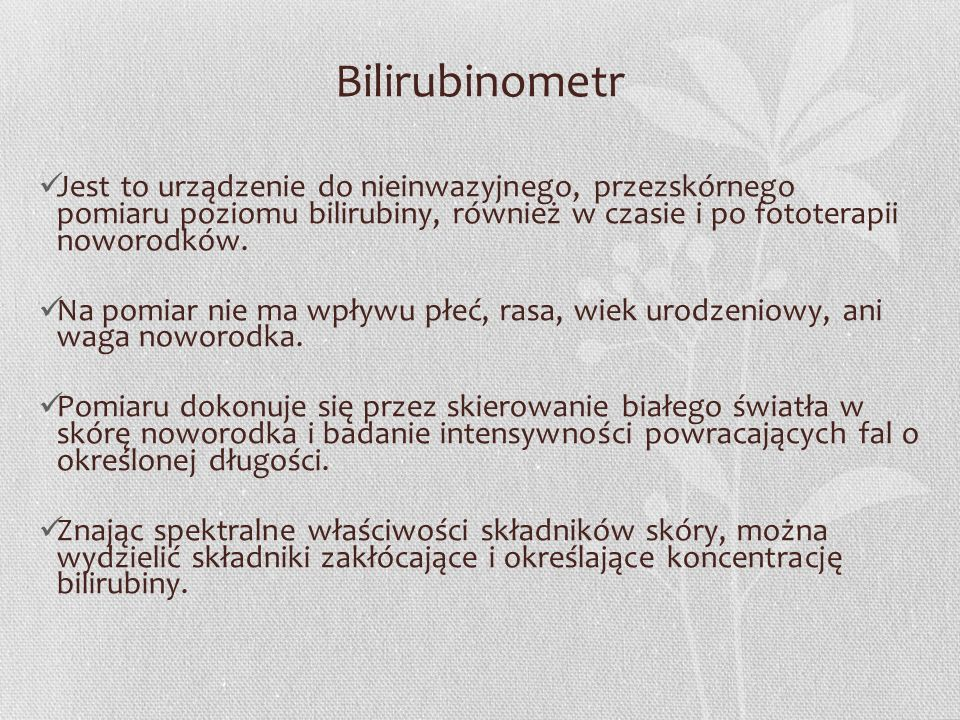 Bilirubinometr Jest to urządzenie do nieinwazyjnego, przezskórnego pomiaru poziomu bilirubiny, również w czasie i po fototerapii noworodków.