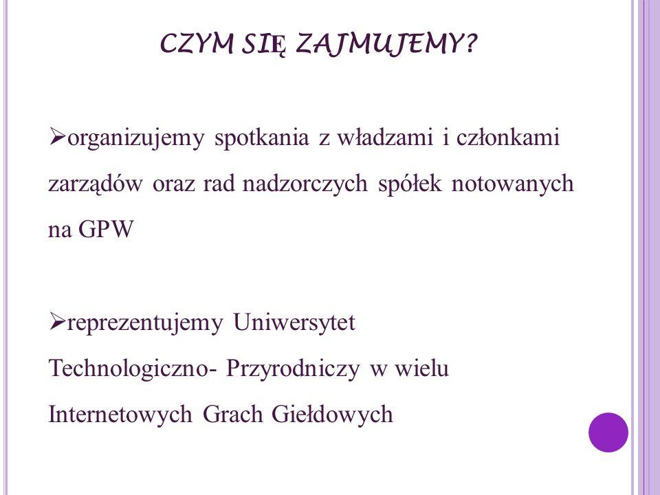 CZYM SIĘ ZAJMUJEMY organizujemy spotkania z władzami i członkami zarządów oraz rad nadzorczych spółek notowanych na GPW.