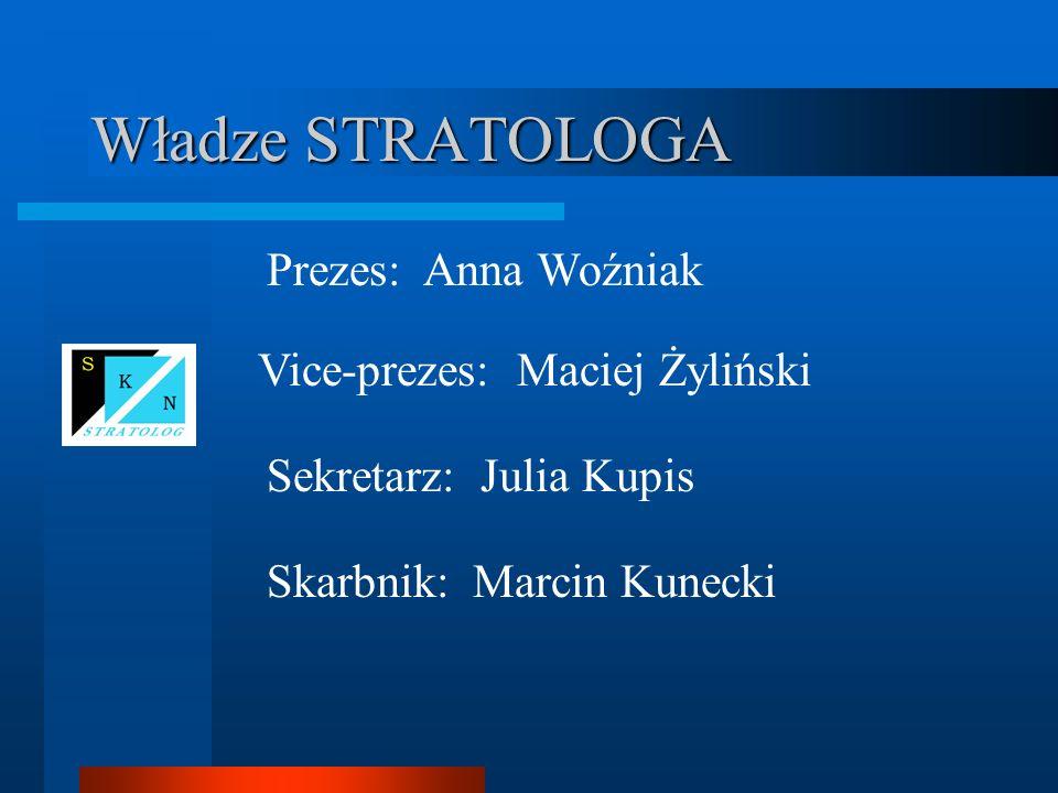 Władze STRATOLOGA Prezes: Anna Woźniak Vice-prezes: Maciej Żyliński