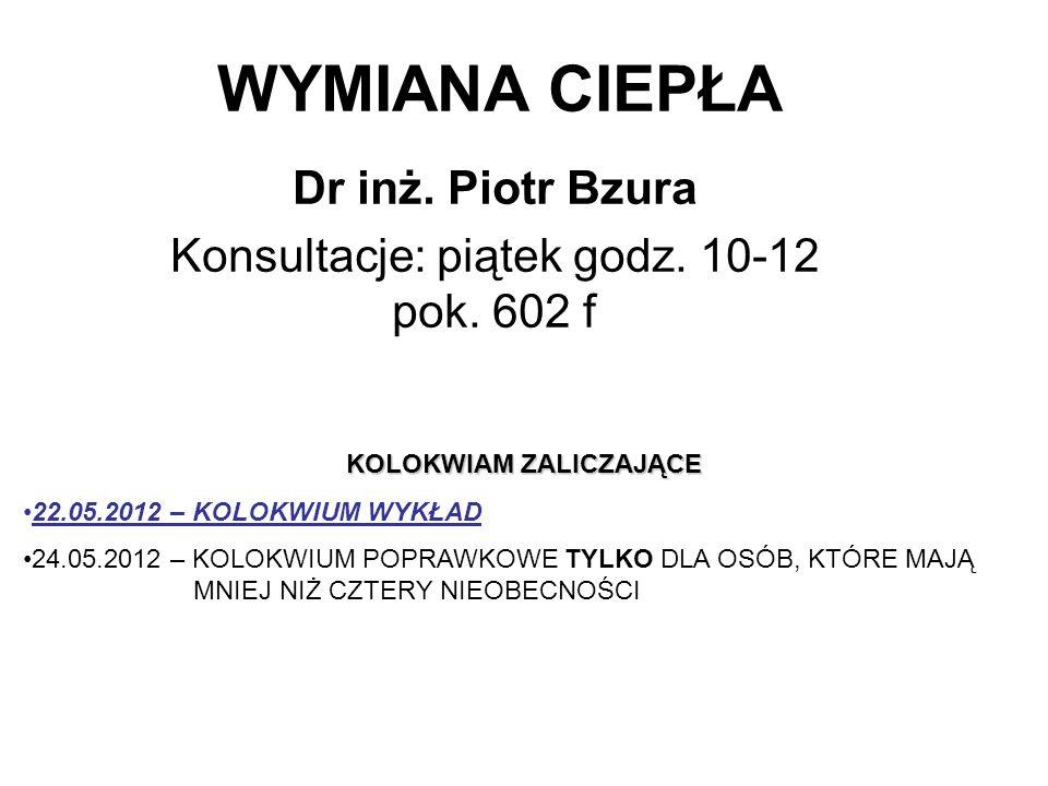 Dr inż. Piotr Bzura Konsultacje: piątek godz. 10-12 pok. 602 f