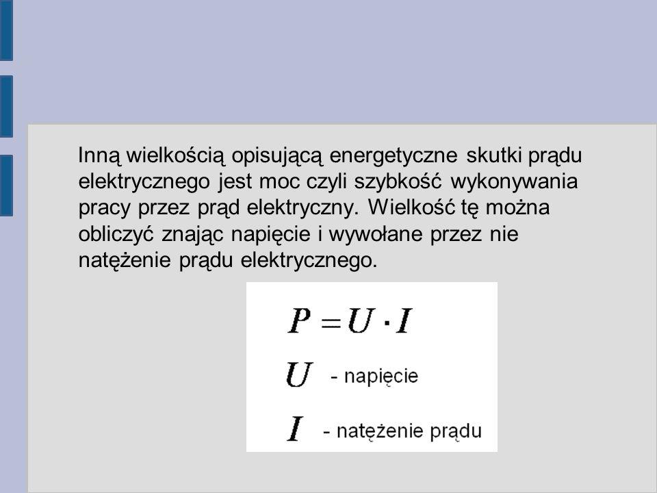Inną wielkością opisującą energetyczne skutki prądu elektrycznego jest moc czyli szybkość wykonywania pracy przez prąd elektryczny.