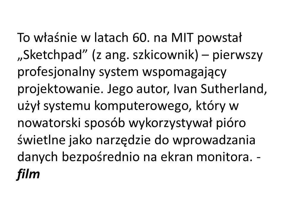 """To właśnie w latach 60. na MIT powstał """"Sketchpad (z ang"""