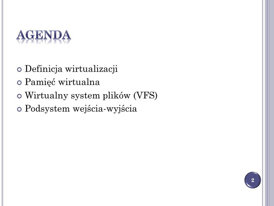 agenda Definicja wirtualizacji Pamięć wirtualna