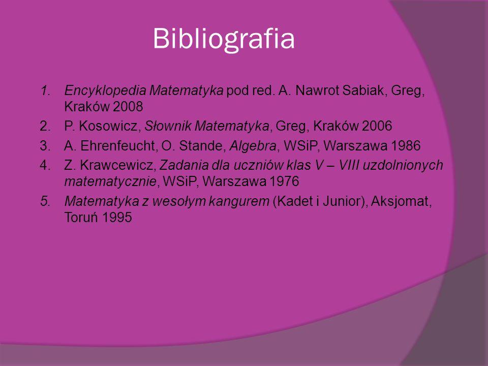 Bibliografia Encyklopedia Matematyka pod red. A. Nawrot Sabiak, Greg, Kraków 2008. P. Kosowicz, Słownik Matematyka, Greg, Kraków 2006.