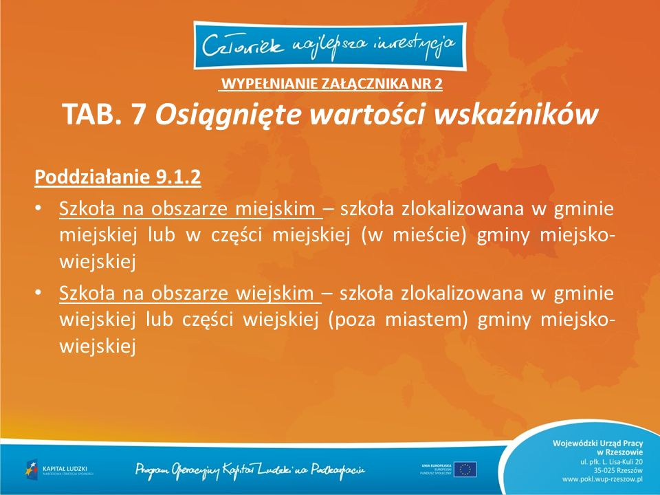 WYPEŁNIANIE ZAŁĄCZNIKA NR 2 TAB. 7 Osiągnięte wartości wskaźników