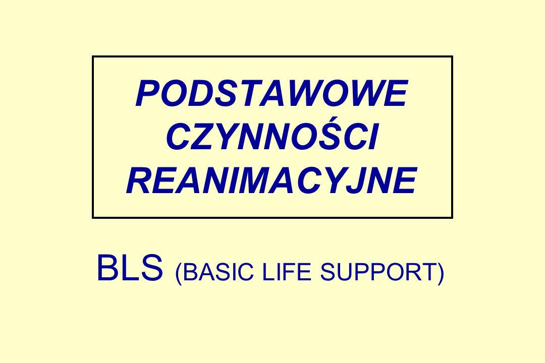PODSTAWOWE CZYNNOŚCI REANIMACYJNE BLS (BASIC LIFE SUPPORT)