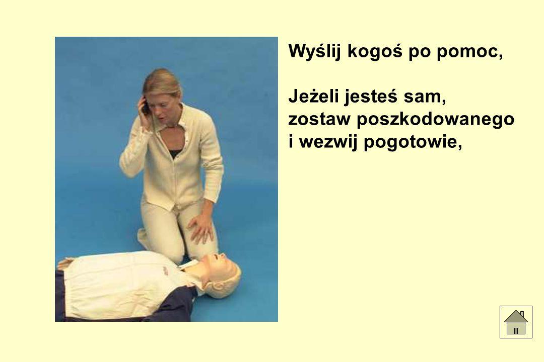 Wyślij kogoś po pomoc, Jeżeli jesteś sam, zostaw poszkodowanego i wezwij pogotowie,