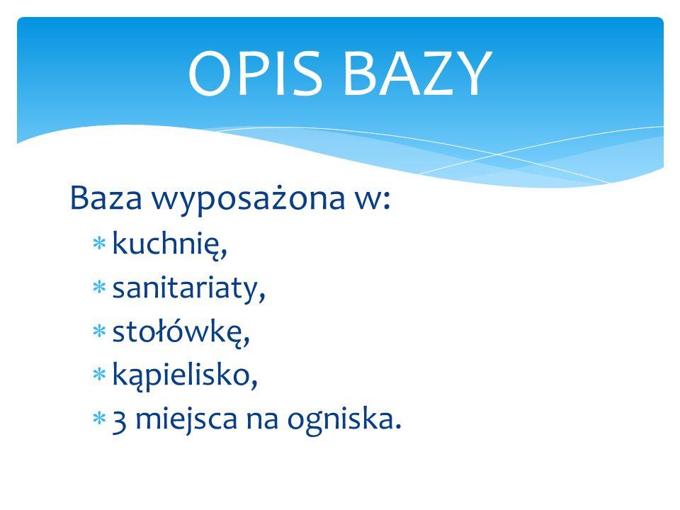 OPIS BAZY Baza wyposażona w: kuchnię, sanitariaty, stołówkę,
