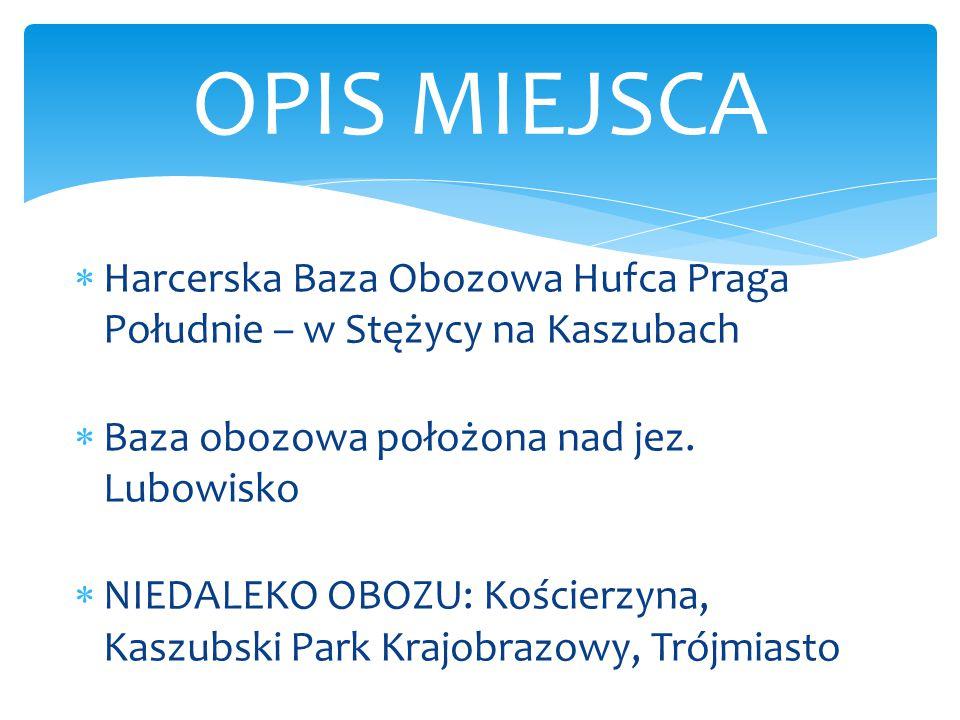 OPIS MIEJSCA Harcerska Baza Obozowa Hufca Praga Południe – w Stężycy na Kaszubach. Baza obozowa położona nad jez. Lubowisko.