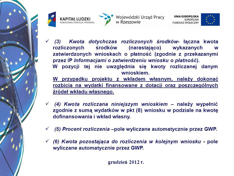 (3) Kwota dotychczas rozliczonych środków- łączna kwota rozliczonych środków (narastająco) wykazanych w zatwierdzonych wnioskach o płatność (zgodnie z przekazanymi przez IP Informacjami o zatwierdzeniu wniosku o płatność).