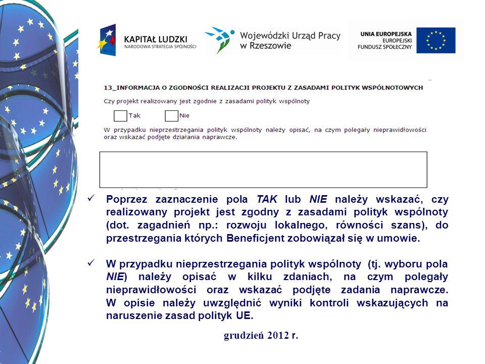 Poprzez zaznaczenie pola TAK lub NIE należy wskazać, czy realizowany projekt jest zgodny z zasadami polityk wspólnoty (dot. zagadnień np.: rozwoju lokalnego, równości szans), do przestrzegania których Beneficjent zobowiązał się w umowie.