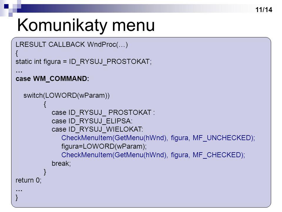 Komunikaty menu 11/14 LRESULT CALLBACK WndProc(…) {