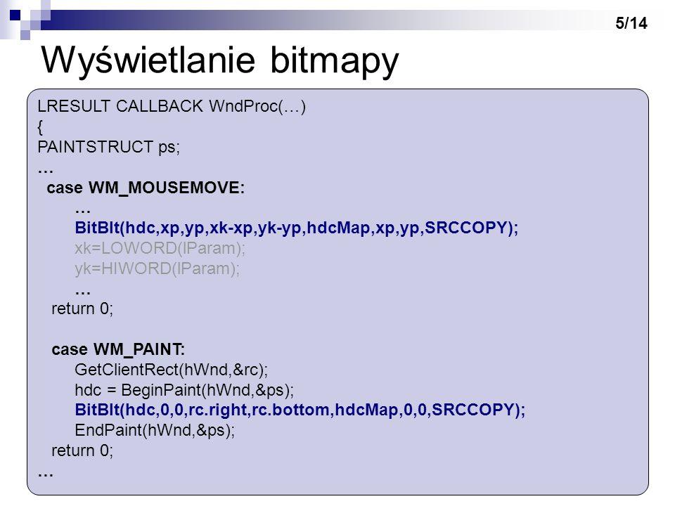 Wyświetlanie bitmapy 5/14 LRESULT CALLBACK WndProc(…) {