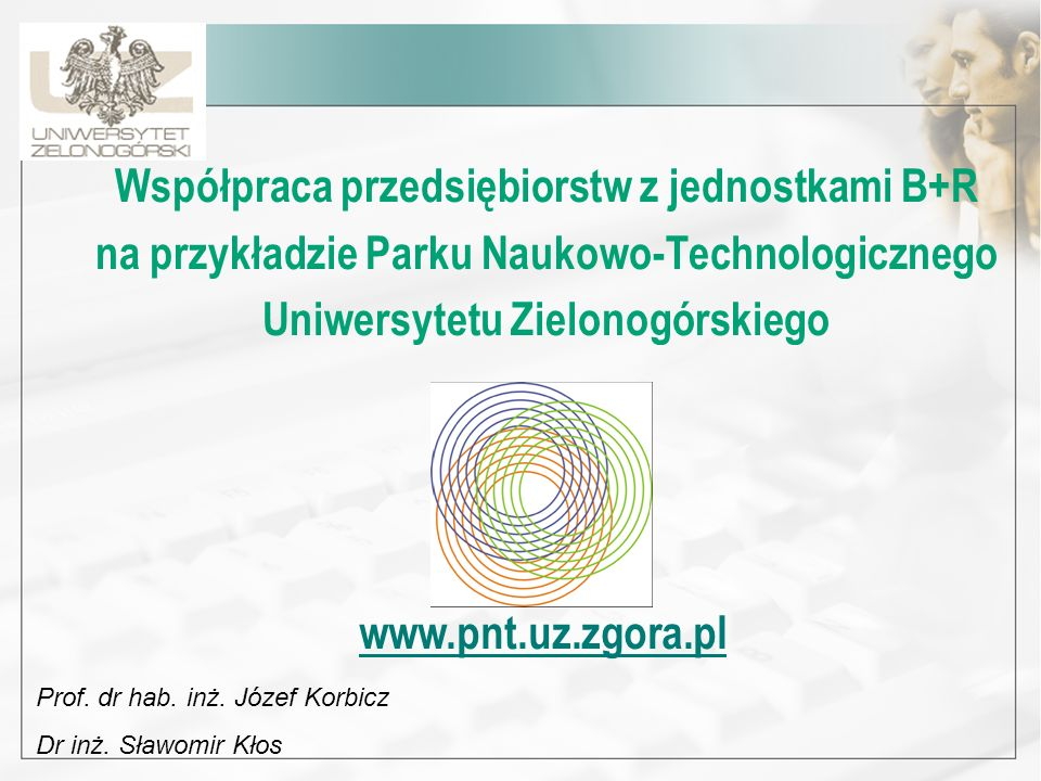 Współpraca przedsiębiorstw z jednostkami B+R na przykładzie Parku Naukowo-Technologicznego Uniwersytetu Zielonogórskiego