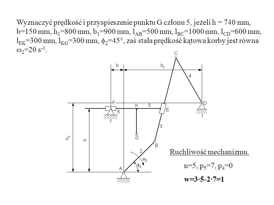Wyznaczyć prędkość i przyspieszenie punktu G członu 5, jeżeli h = 740 mm, b=150 mm, h1=800 mm, b1=900 mm, lAB=500 mm, lBC=1000 mm, lCD=600 mm, lEK=300 mm, lKG=300 mm, f2=45°, zaś stała prędkość kątowa korby jest równa w2=20 s-1.