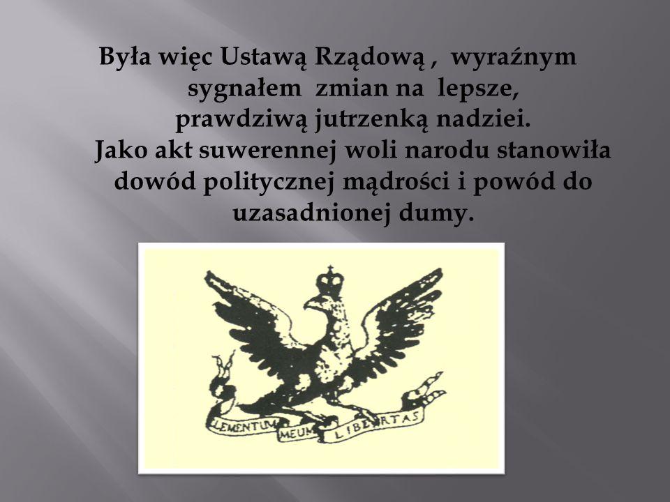 Była więc Ustawą Rządową , wyraźnym sygnałem zmian na lepsze, prawdziwą jutrzenką nadziei.