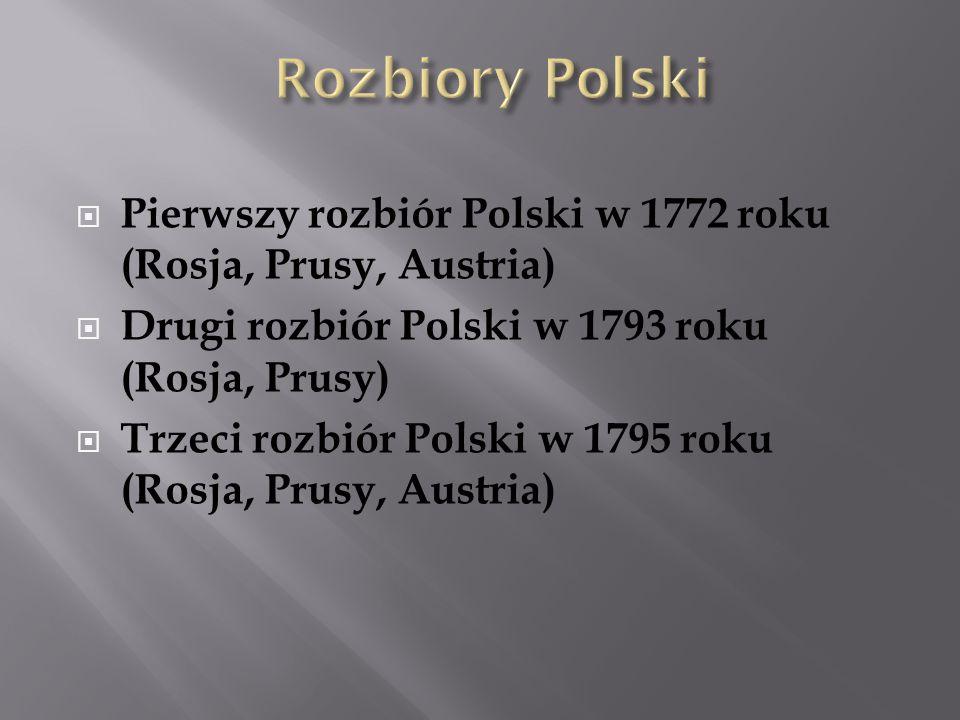 Rozbiory Polski Pierwszy rozbiór Polski w 1772 roku (Rosja, Prusy, Austria)