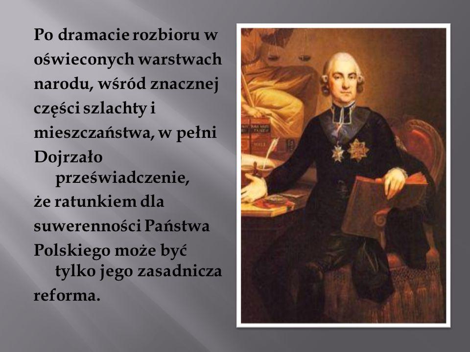 Po dramacie rozbioru w oświeconych warstwach narodu, wśród znacznej części szlachty i mieszczaństwa, w pełni Dojrzało przeświadczenie, że ratunkiem dla suwerenności Państwa Polskiego może być tylko jego zasadnicza reforma.