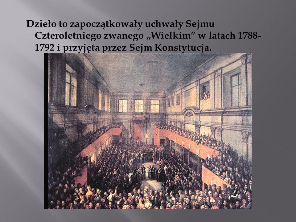 """Dzieło to zapoczątkowały uchwały Sejmu Czteroletniego zwanego """"Wielkim w latach 1788-1792 i przyjęta przez Sejm Konstytucja."""