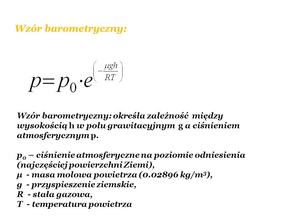 Wzór barometryczny: Wzór barometryczny: określa zależność między wysokością h w polu grawitacyjnym g a ciśnieniem atmosferycznym p.