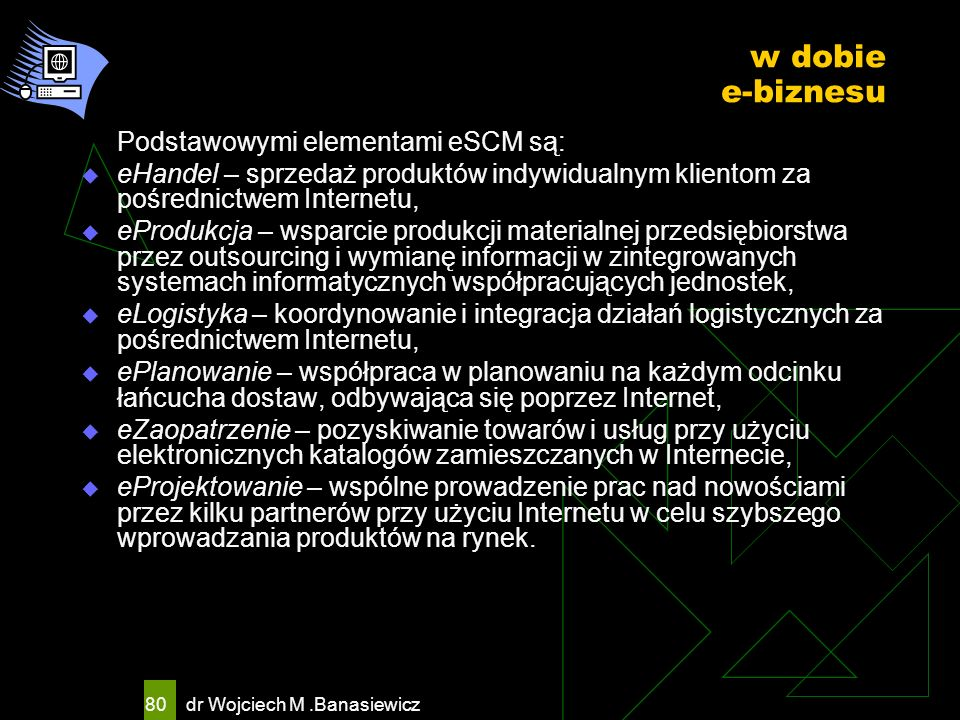 w dobie e-biznesu Podstawowymi elementami eSCM są: