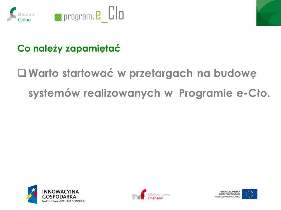 Co należy zapamiętać Warto startować w przetargach na budowę systemów realizowanych w Programie e-Cło.