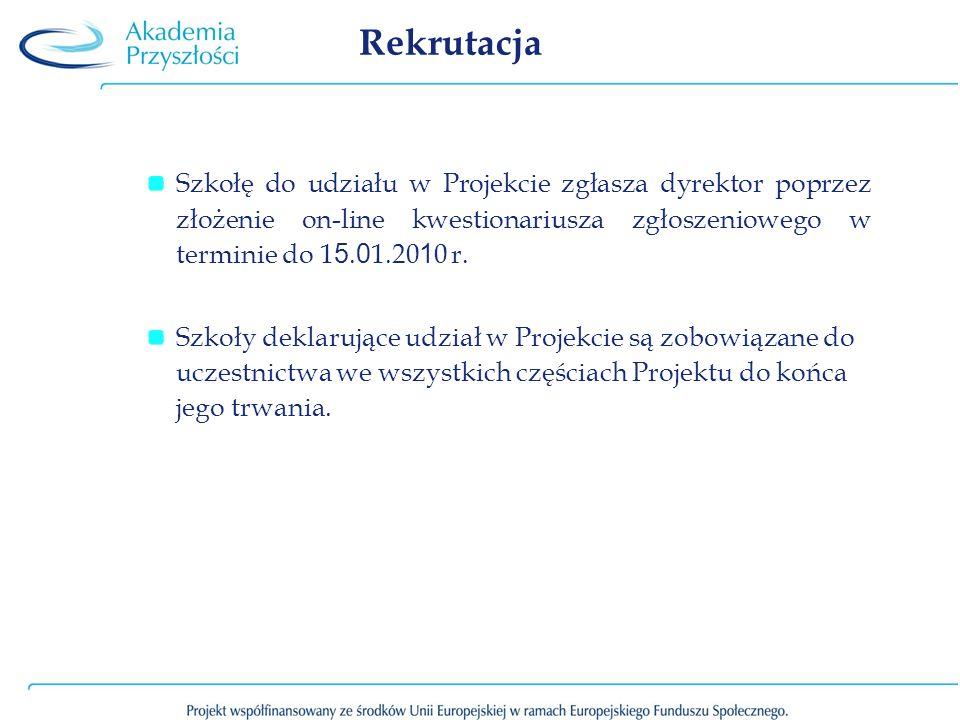 Rekrutacja Szkołę do udziału w Projekcie zgłasza dyrektor poprzez złożenie on-line kwestionariusza zgłoszeniowego w terminie do 15.01.2010 r.