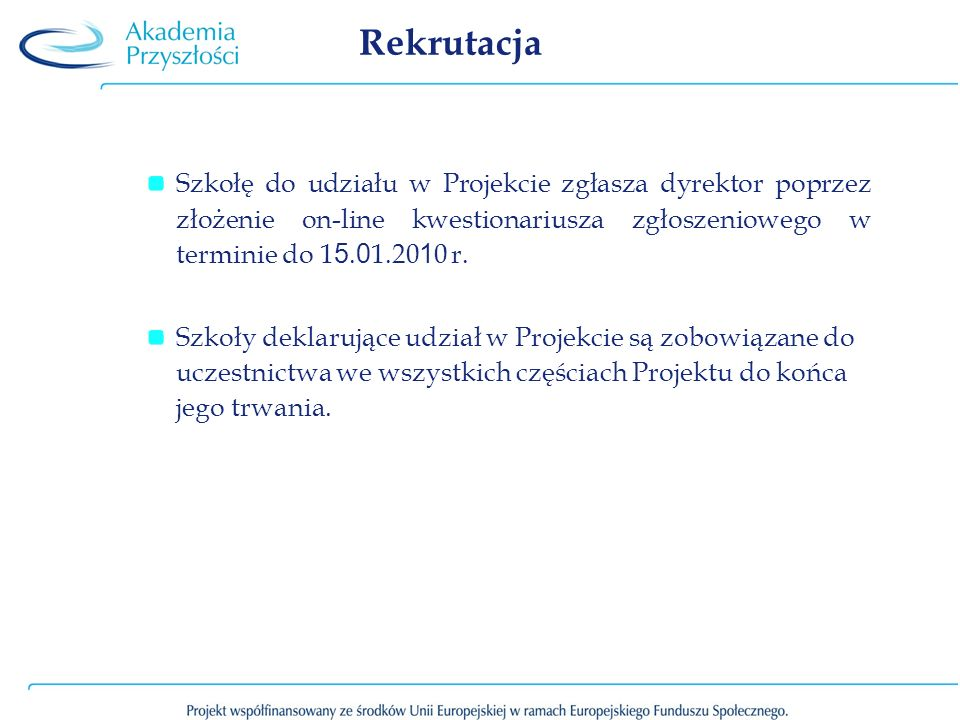 RekrutacjaSzkołę do udziału w Projekcie zgłasza dyrektor poprzez złożenie on-line kwestionariusza zgłoszeniowego w terminie do 15.01.2010 r.
