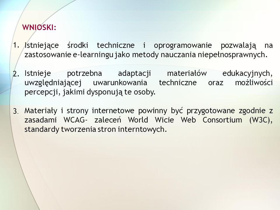 WNIOSKI: Istniejące środki techniczne i oprogramowanie pozwalają na zastosowanie e-learningu jako metody nauczania niepełnosprawnych.