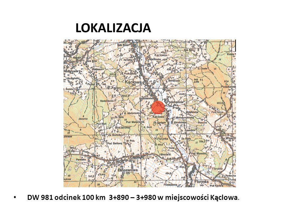LOKALIZACJA DW 981 odcinek 100 km 3+890 – 3+980 w miejscowości Kąclowa.