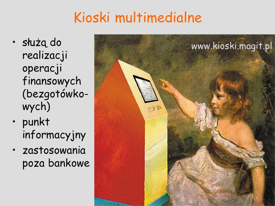 Kioski multimedialnesłużą do realizacji operacji finansowych (bezgotówko-wych) punkt informacyjny. zastosowania poza bankowe.