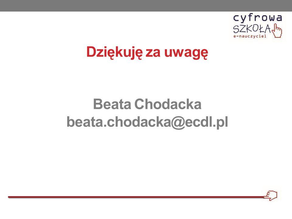 Dziękuję za uwagę Beata Chodacka beata.chodacka@ecdl.pl