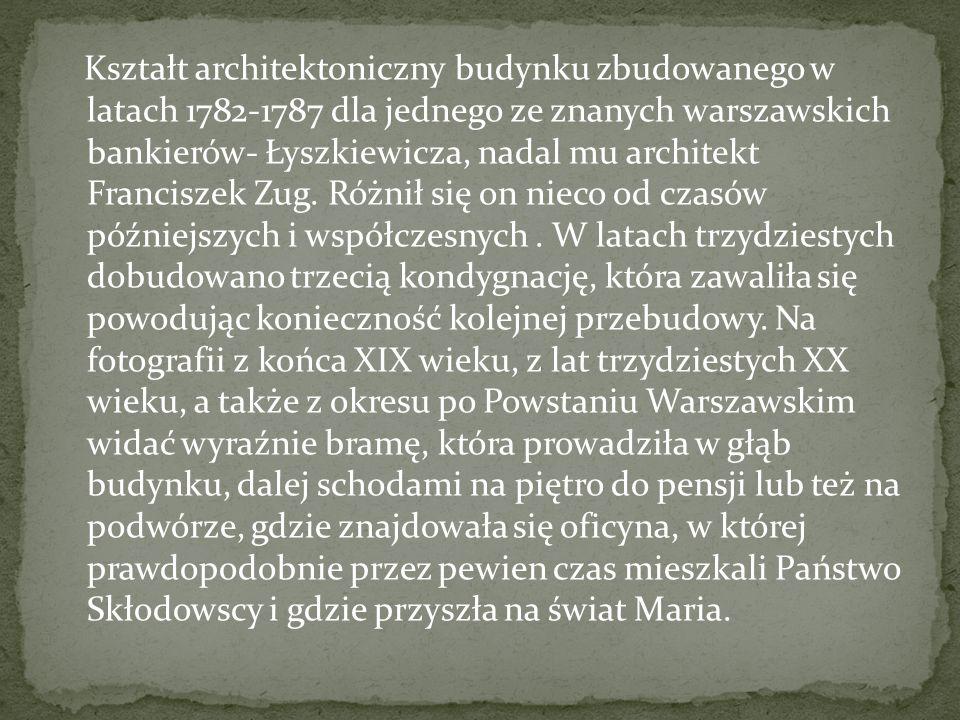 Kształt architektoniczny budynku zbudowanego w latach 1782-1787 dla jednego ze znanych warszawskich bankierów- Łyszkiewicza, nadal mu architekt Franciszek Zug.