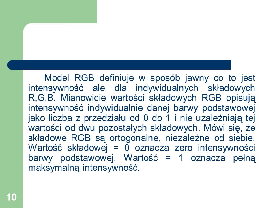 Model RGB definiuje w sposób jawny co to jest intensywność ale dla indywidualnych składowych R,G,B.