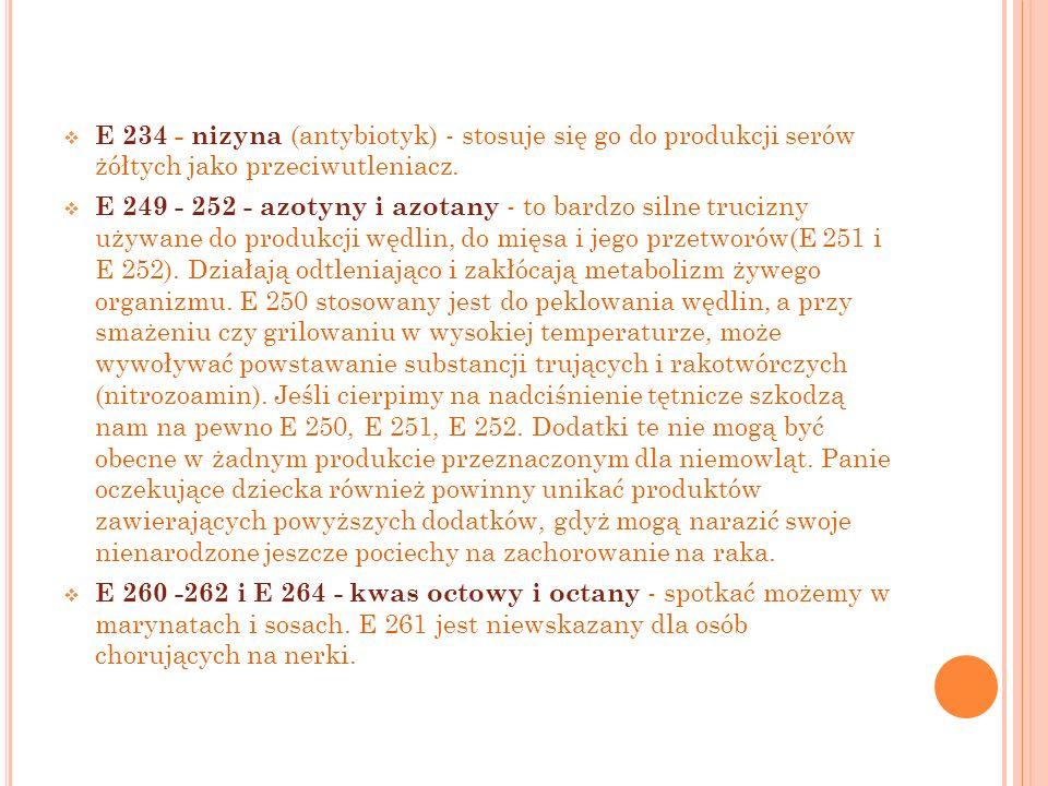 E 234 - nizyna (antybiotyk) - stosuje się go do produkcji serów żółtych jako przeciwutleniacz.