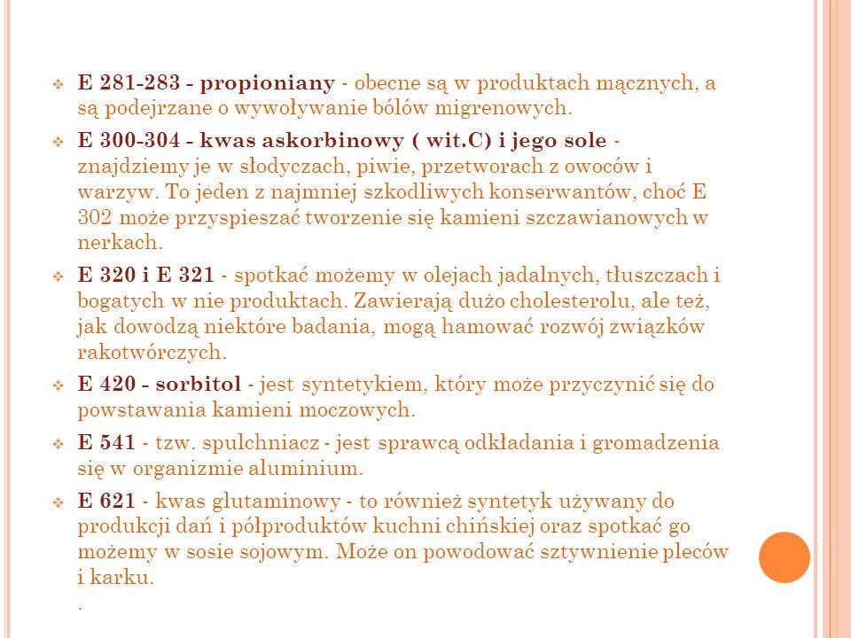 E 281-283 - propioniany - obecne są w produktach mącznych, a są podejrzane o wywoływanie bólów migrenowych.