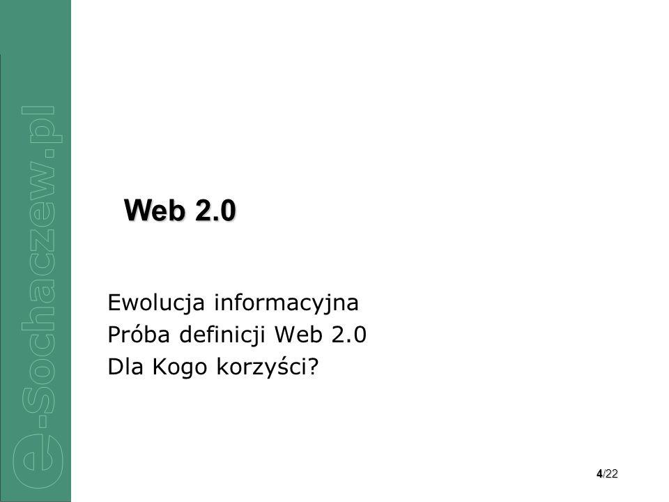Ewolucja informacyjna Próba definicji Web 2.0 Dla Kogo korzyści