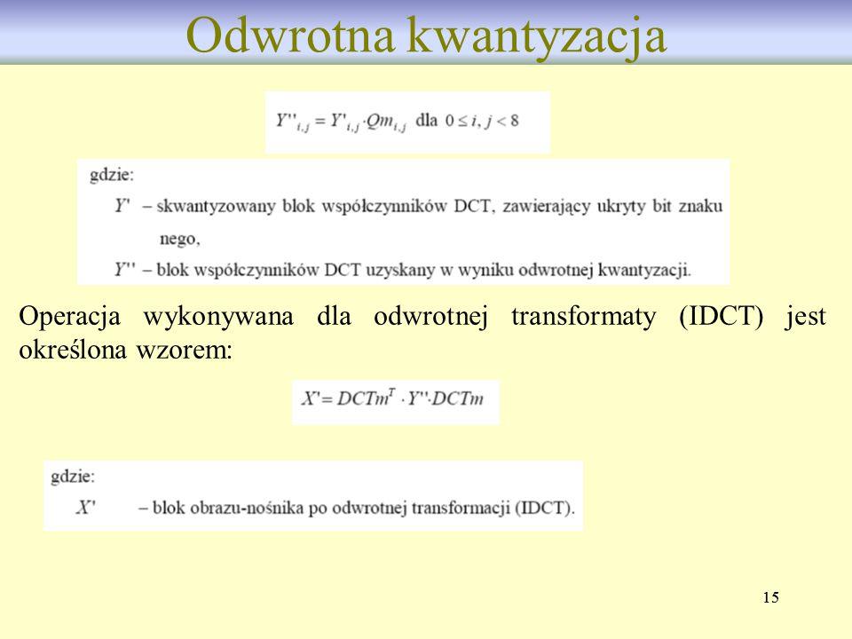 Odwrotna kwantyzacja Operacja wykonywana dla odwrotnej transformaty (IDCT) jest określona wzorem: 15.