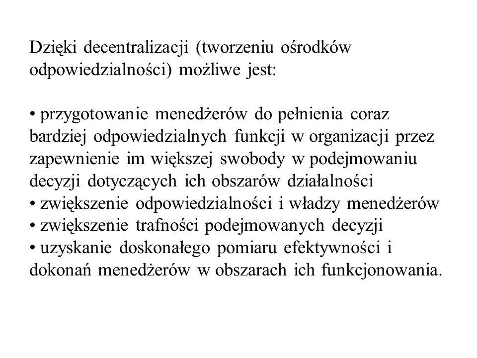 Dzięki decentralizacji (tworzeniu ośrodków odpowiedzialności) możliwe jest: