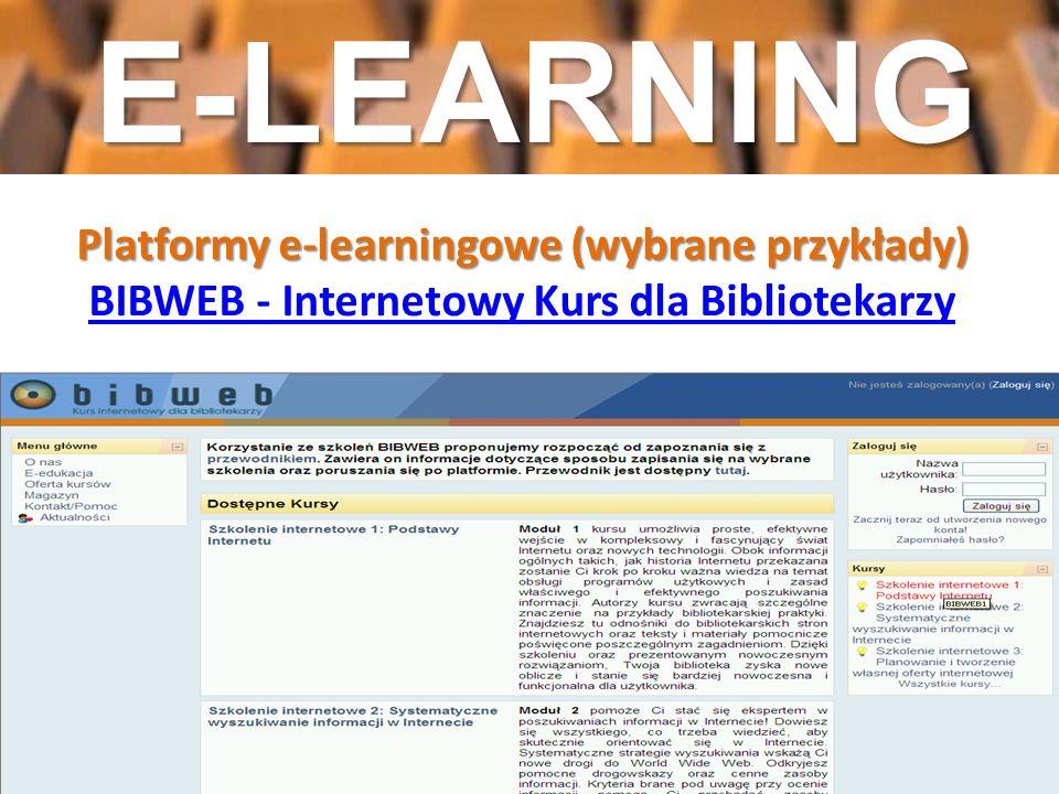 E-LEARNING Platformy e-learningowe (wybrane przykłady) BIBWEB - Internetowy Kurs dla Bibliotekarzy