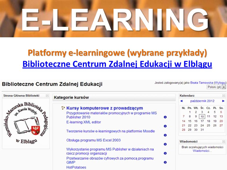 E-LEARNING Platformy e-learningowe (wybrane przykłady) Biblioteczne Centrum Zdalnej Edukacji w Elblągu.