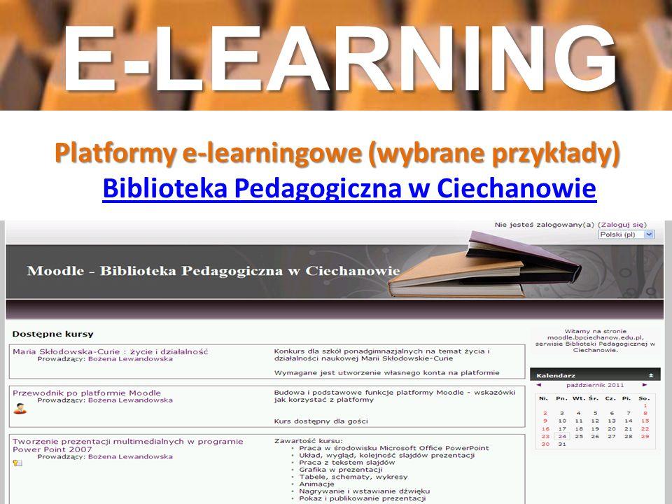 E-LEARNING Platformy e-learningowe (wybrane przykłady) Biblioteka Pedagogiczna w Ciechanowie