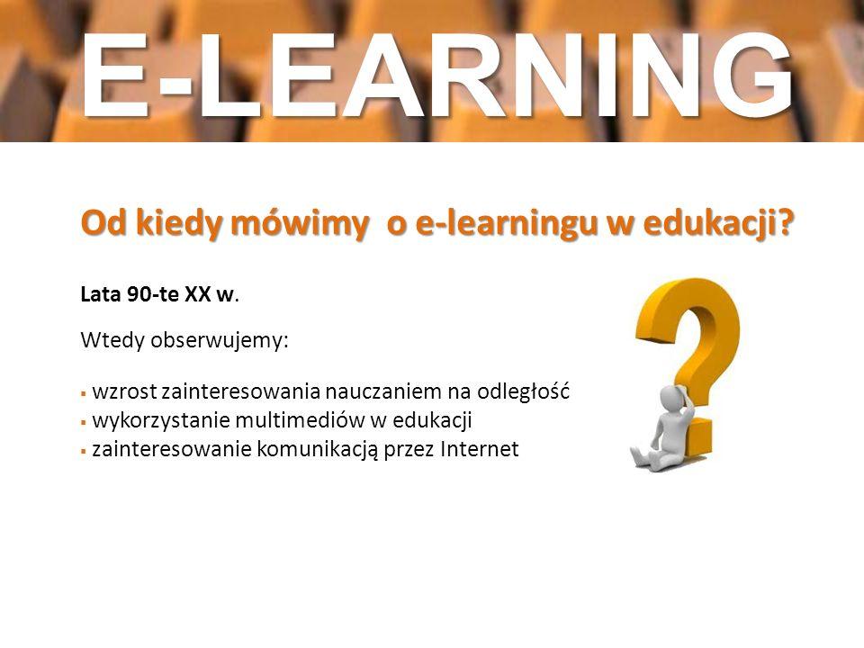 E-LEARNING Od kiedy mówimy o e-learningu w edukacji Lata 90-te XX w.