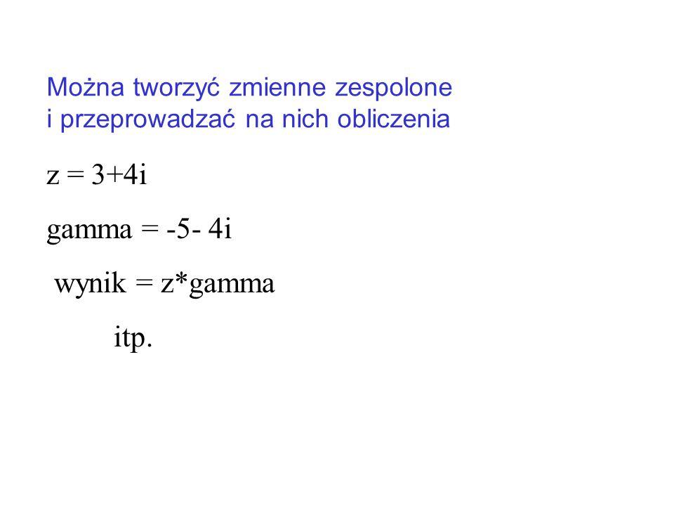 z = 3+4i gamma = -5- 4i wynik = z*gamma itp.