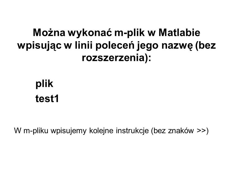 Można wykonać m-plik w Matlabie wpisując w linii poleceń jego nazwę (bez rozszerzenia):